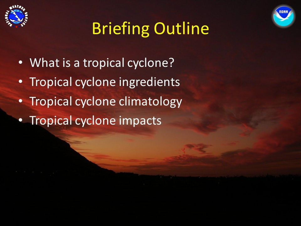 Briefing Outline What is a tropical cyclone