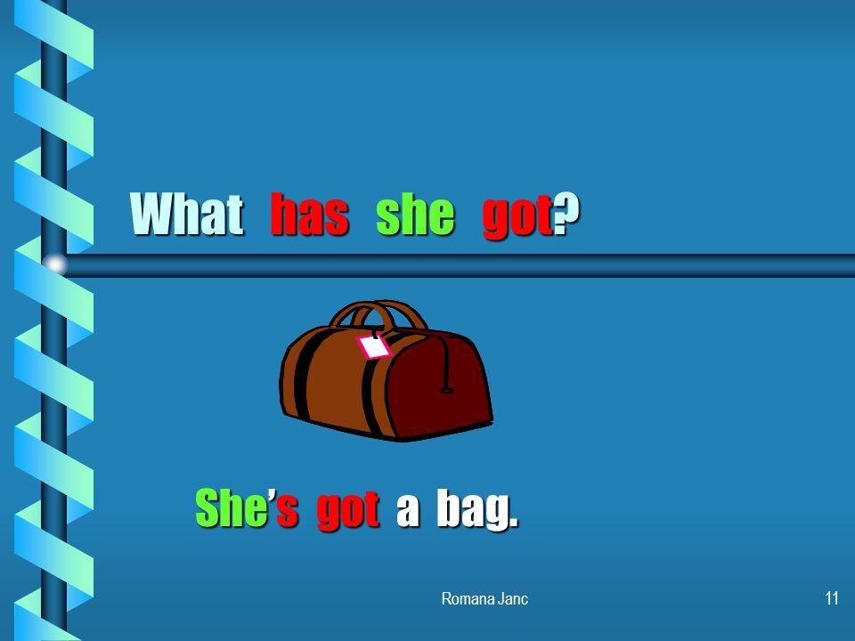 What has she got She's got a bag. Romana Janc