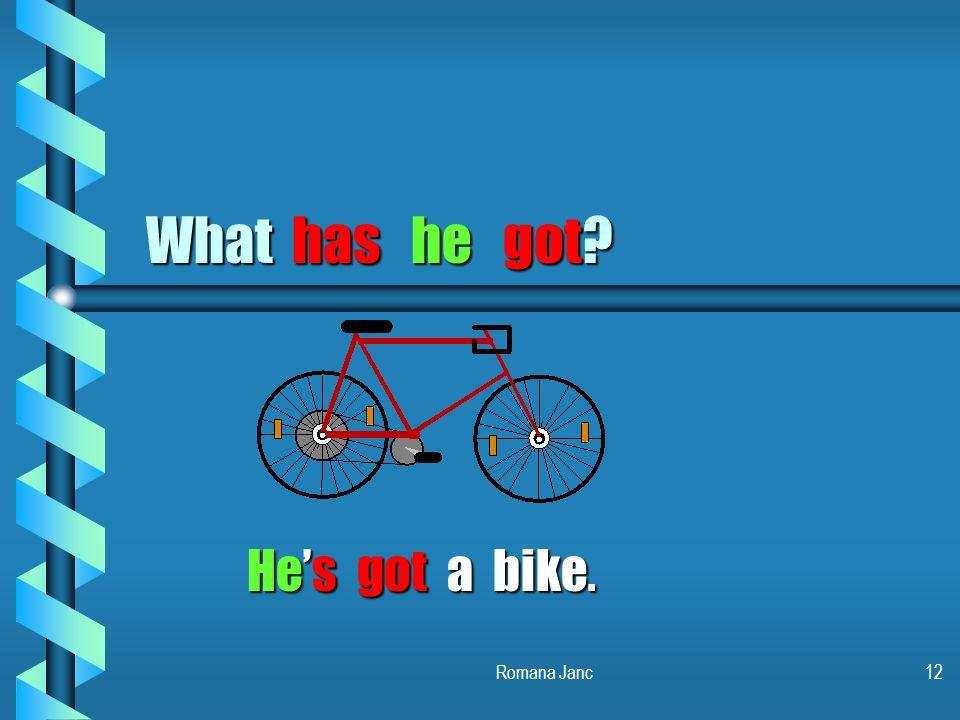 What has he got He's got a bike. Romana Janc