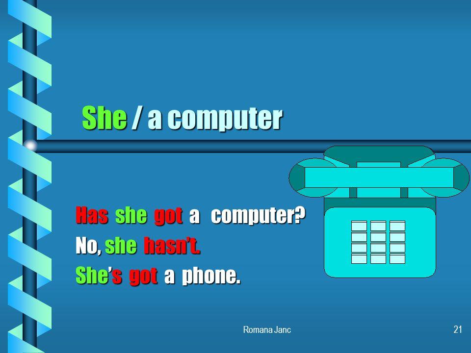 Has she got a computer No, she hasn't. She's got a phone.