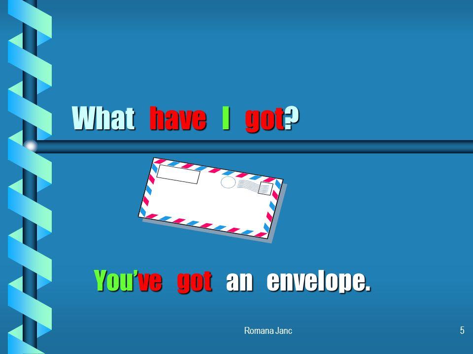 What have I got You've got an envelope. Romana Janc
