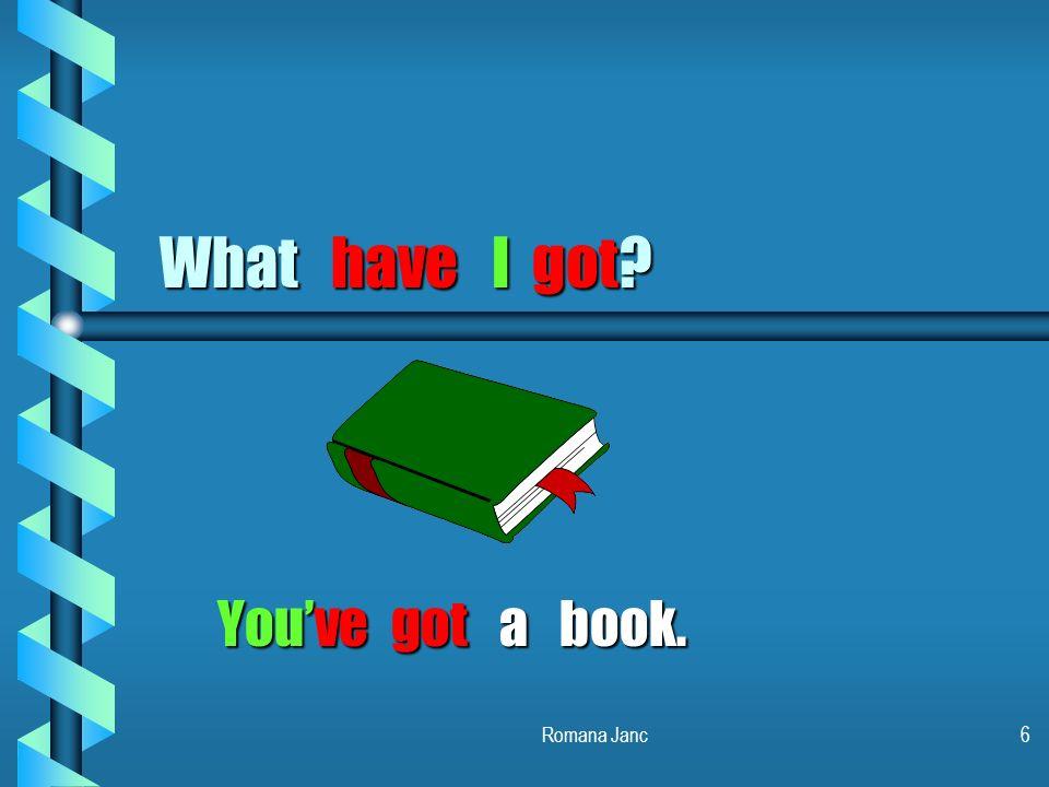 What have I got You've got a book. Romana Janc