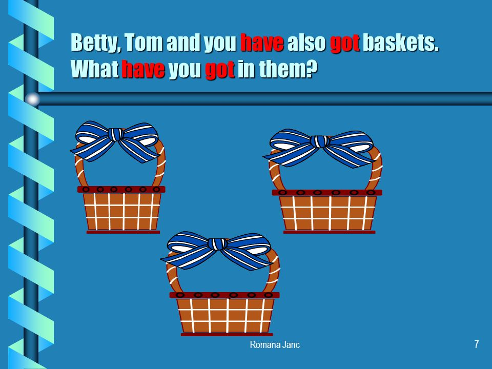 Betty, Tom and you have also got baskets. What have you got in them