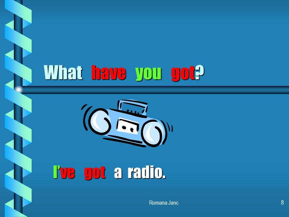 What have you got I've got a radio. Romana Janc