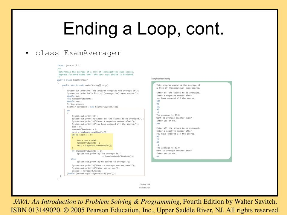 Ending a Loop, cont. class ExamAverager