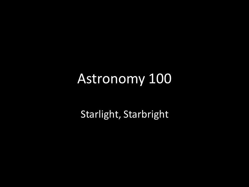 Astronomy 100 Starlight, Starbright