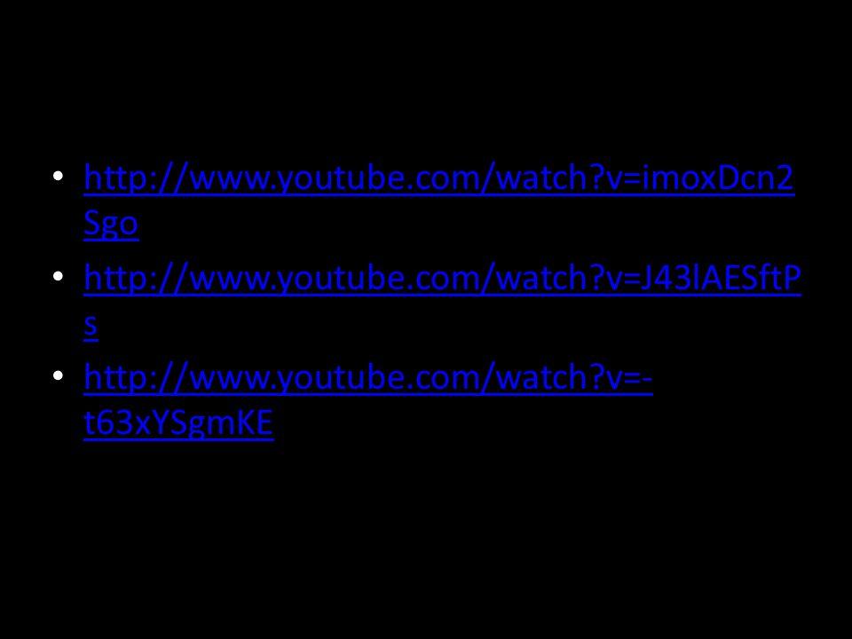 http://www.youtube.com/watch v=imoxDcn2Sgo http://www.youtube.com/watch v=J43lAESftPs.