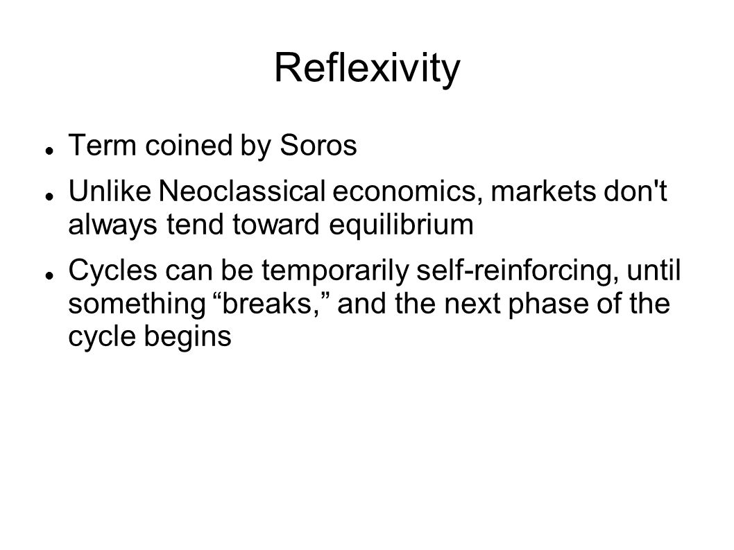 Reflexivity Term coined by Soros
