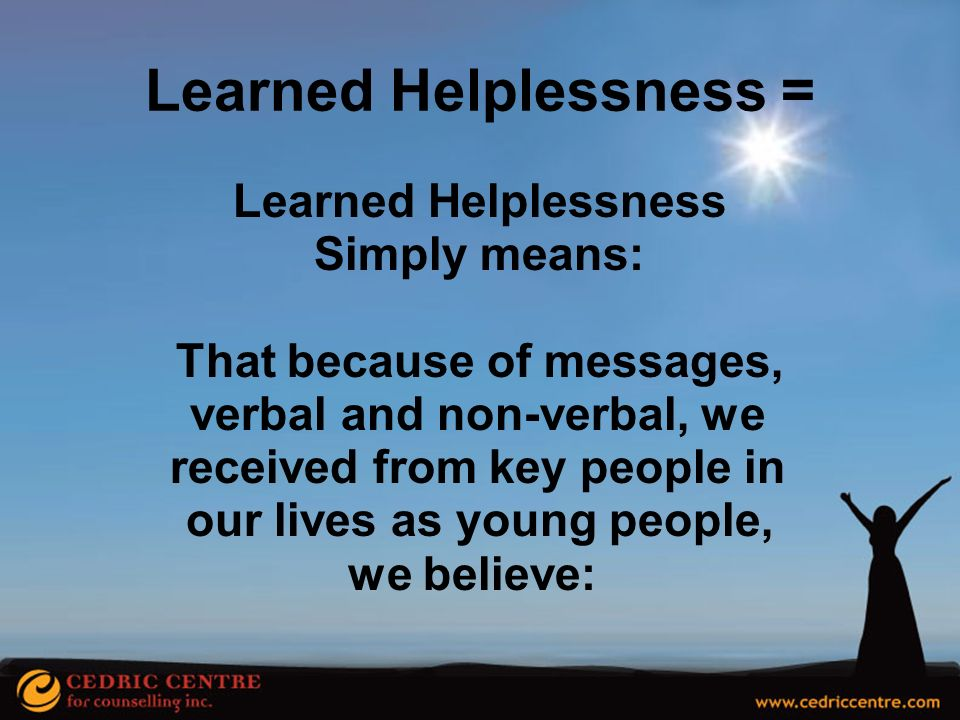 Learned Helplessness = our lives as young people,