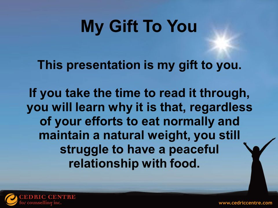This presentation is my gift to you. relationship with food.