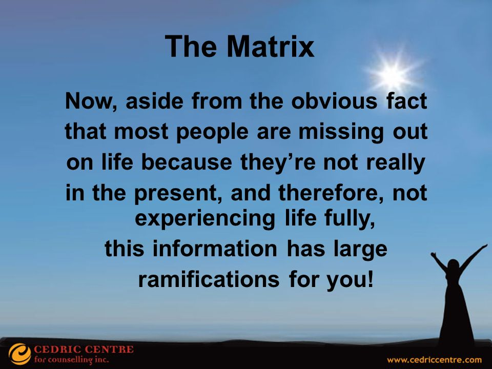 The Matrix Now, aside from the obvious fact