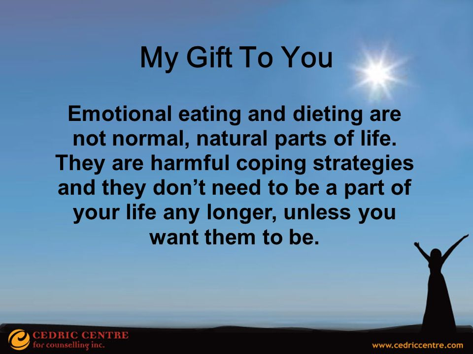 My Gift To You Emotional eating and dieting are