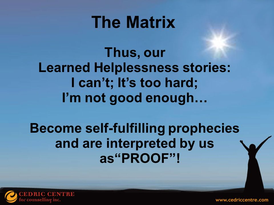 The Matrix Thus, our Learned Helplessness stories: