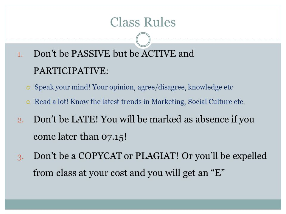 Class Rules Don't be PASSIVE but be ACTIVE and PARTICIPATIVE: