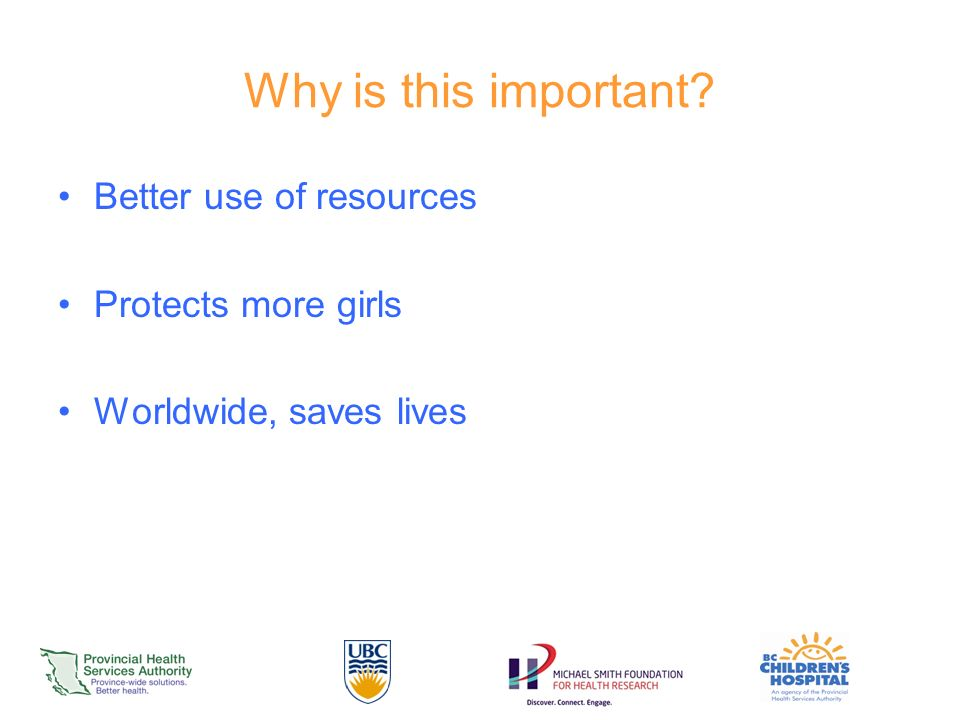 Why is this important Better use of resources Protects more girls