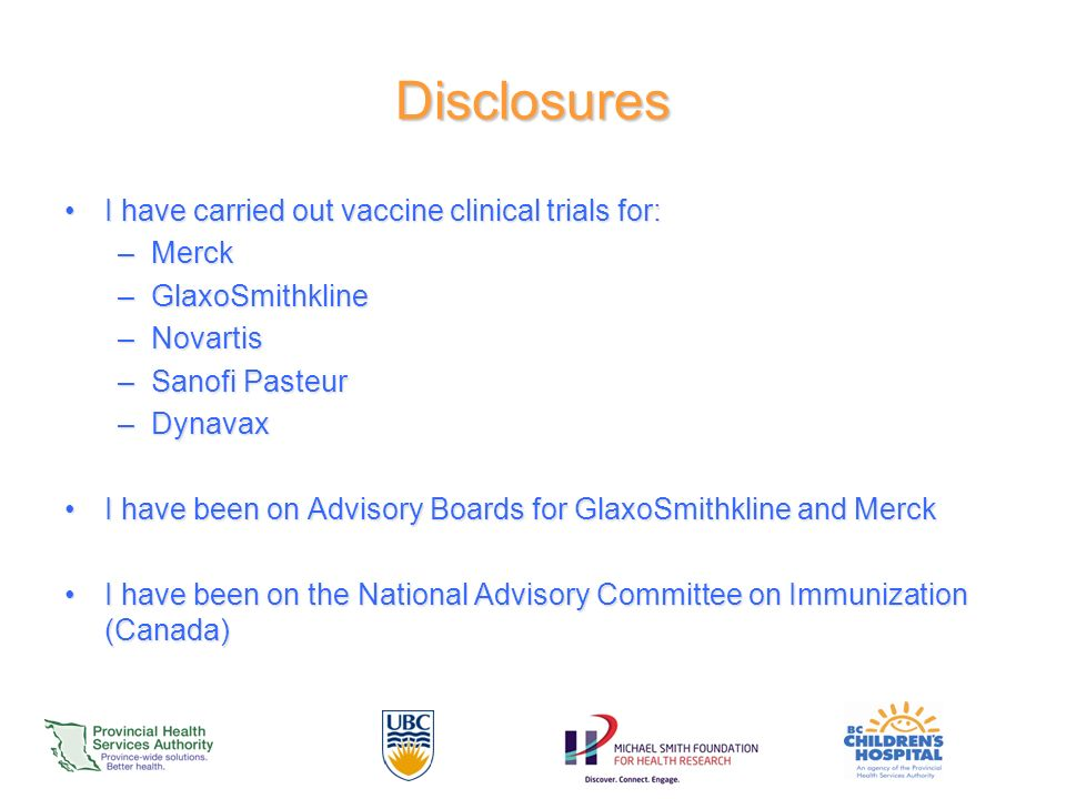 Disclosures I have carried out vaccine clinical trials for: Merck