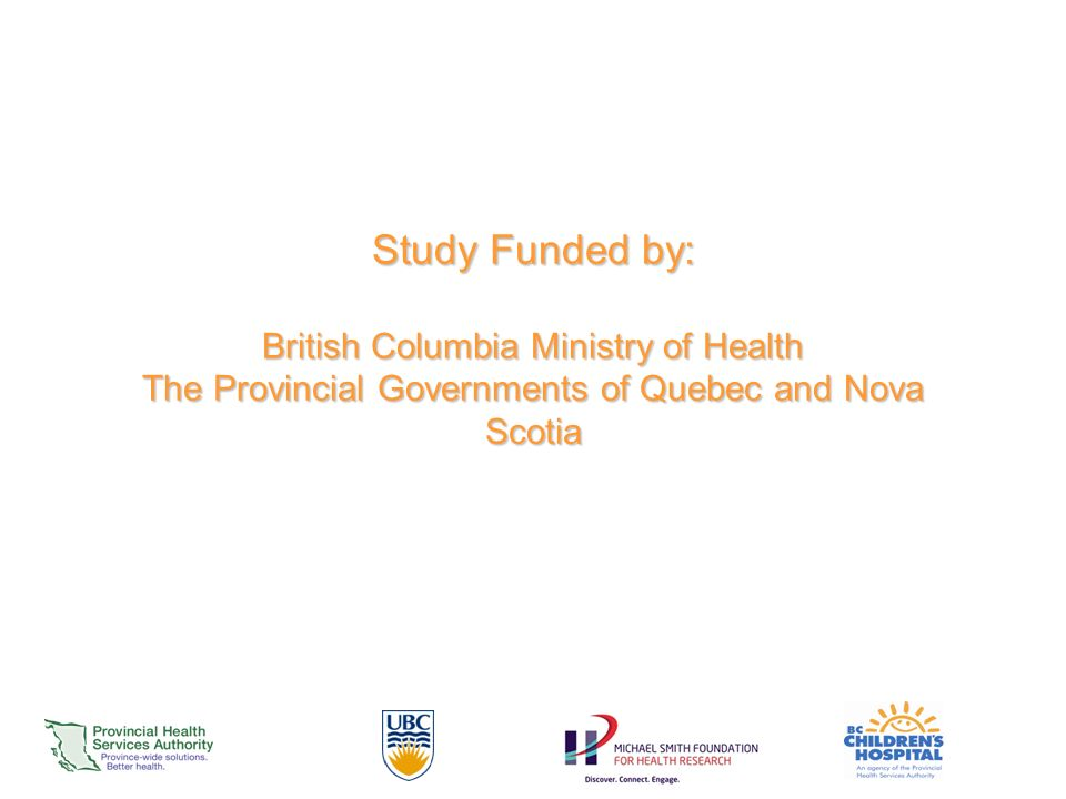 Study Funded by: British Columbia Ministry of Health The Provincial Governments of Quebec and Nova Scotia
