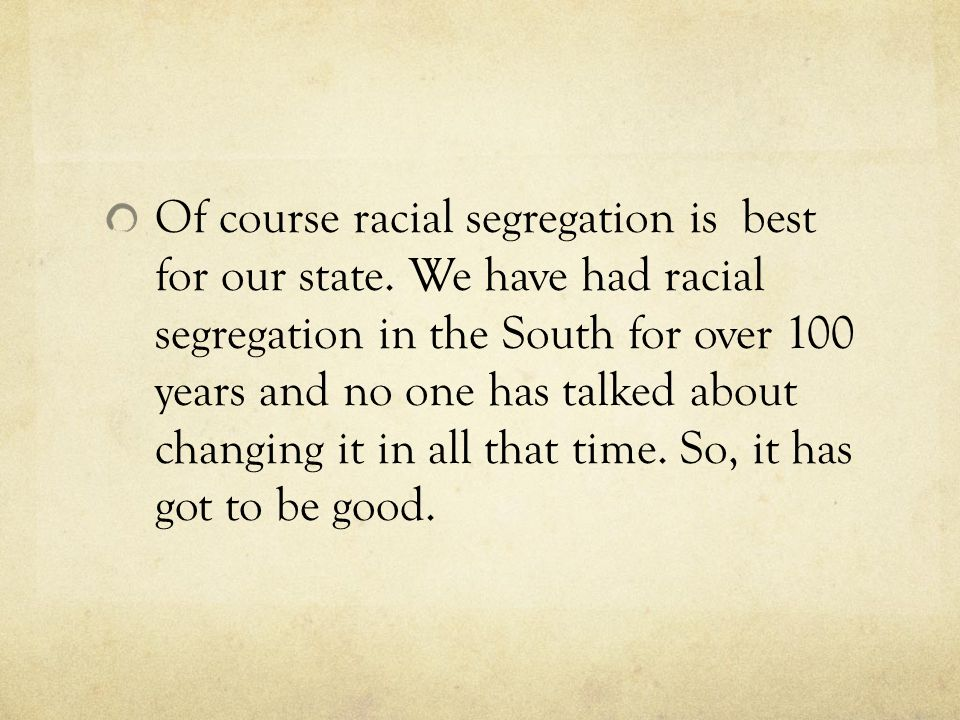 Of course racial segregation is best for our state