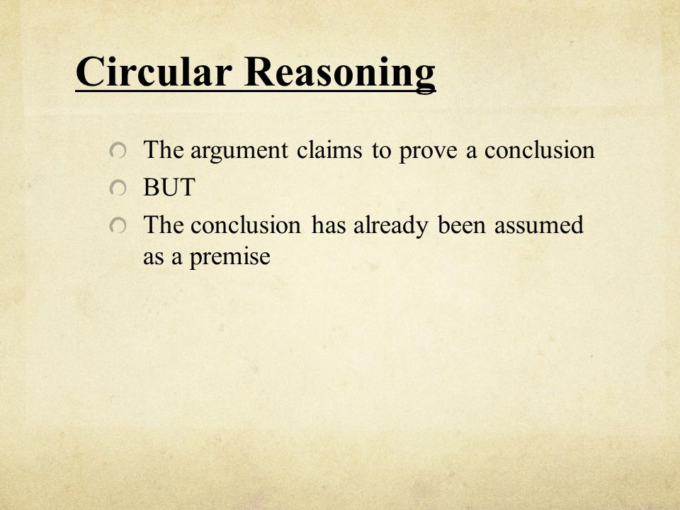 Circular Reasoning The argument claims to prove a conclusion BUT