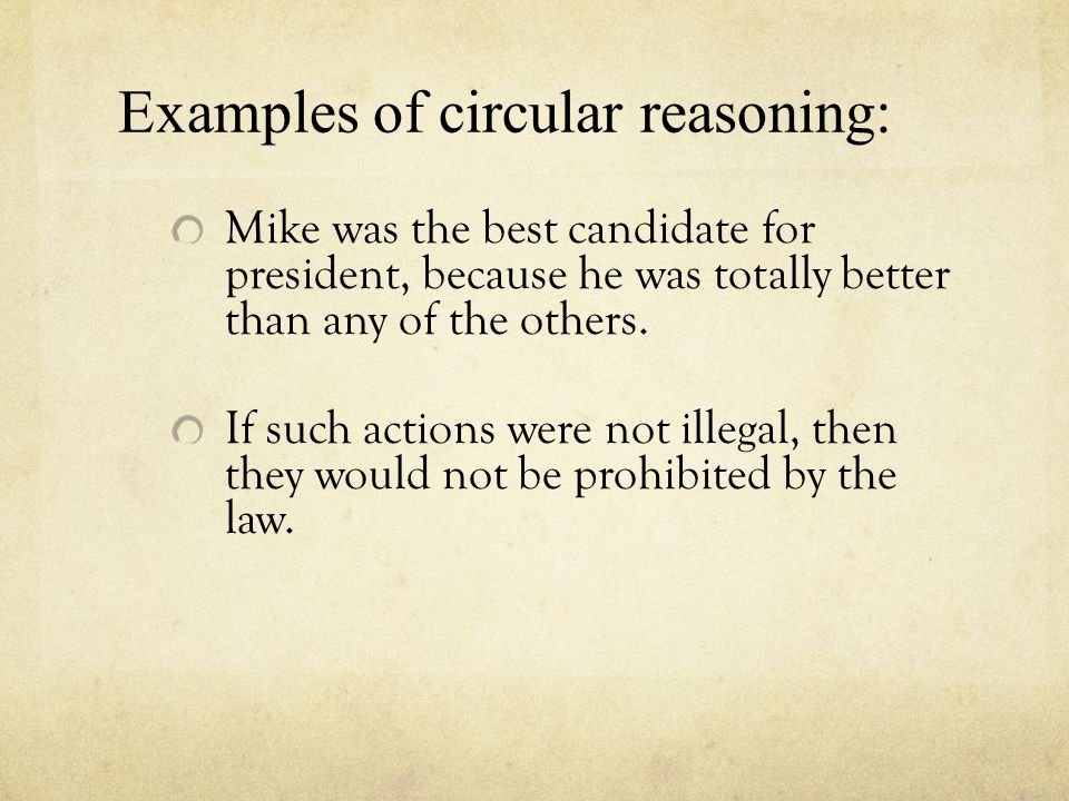 Examples of circular reasoning: