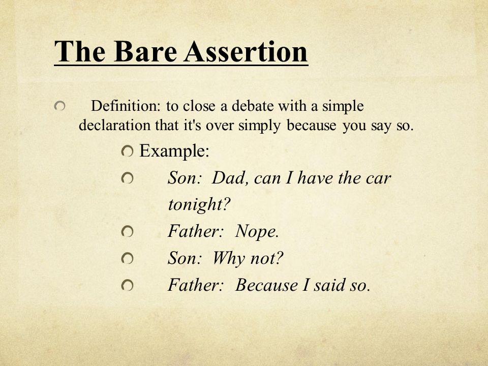The Bare Assertion Example: Son: Dad, can I have the car tonight