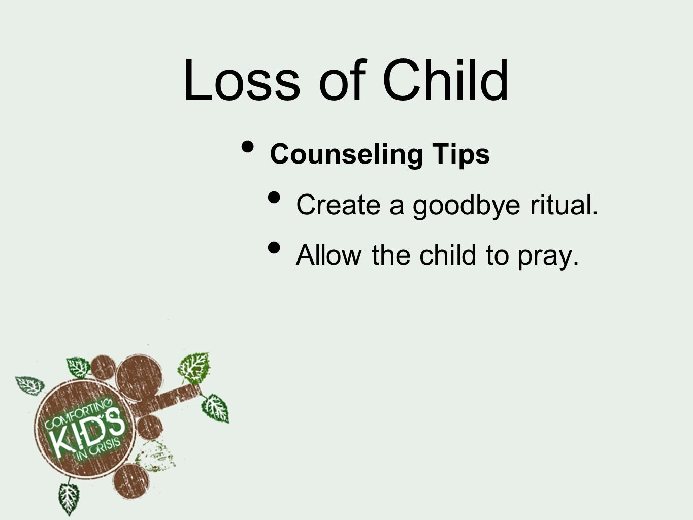 Loss of Child Counseling Tips Create a goodbye ritual.