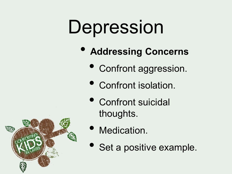 Depression Addressing Concerns Confront aggression.
