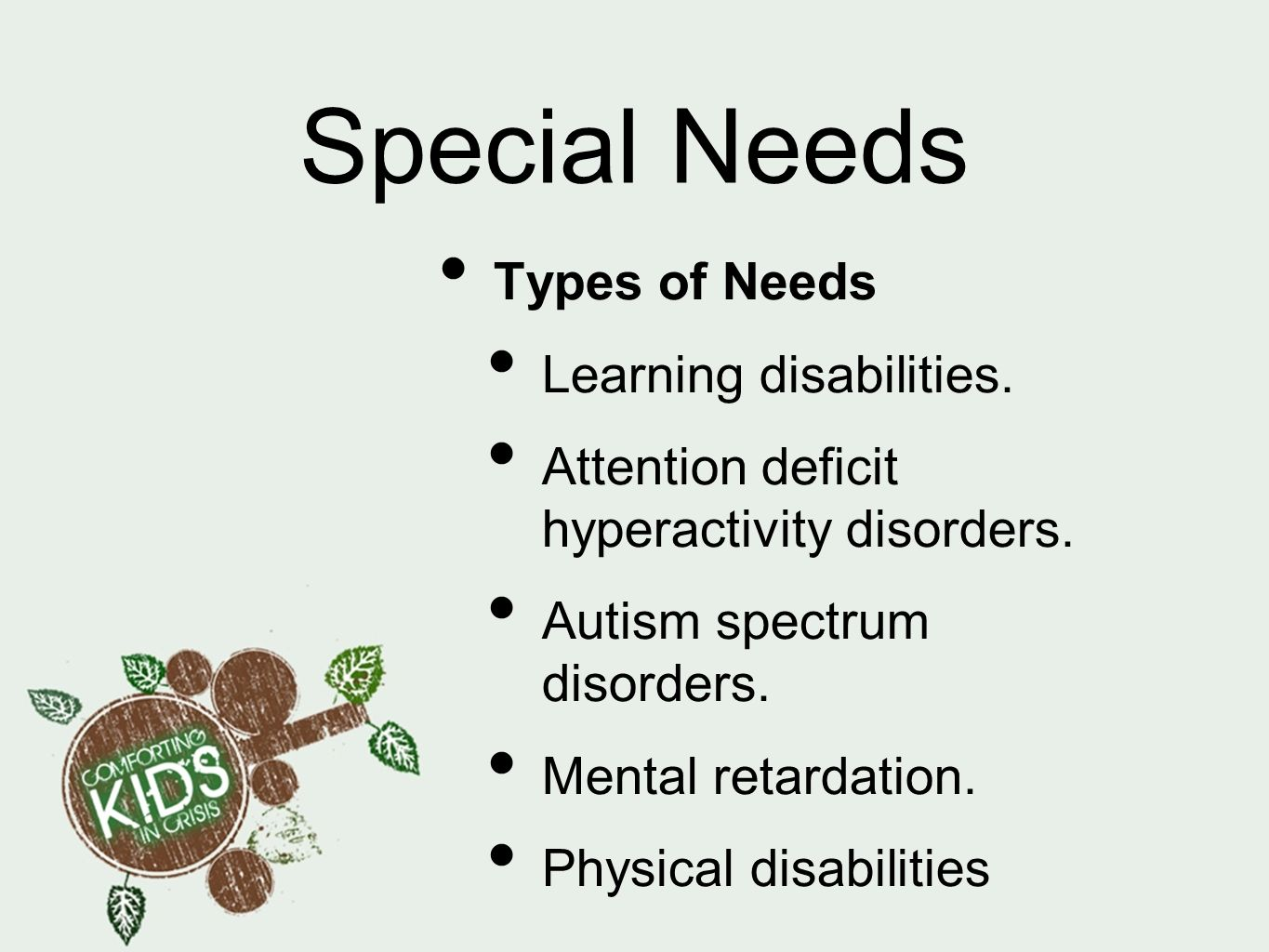 Special Needs Types of Needs Learning disabilities.