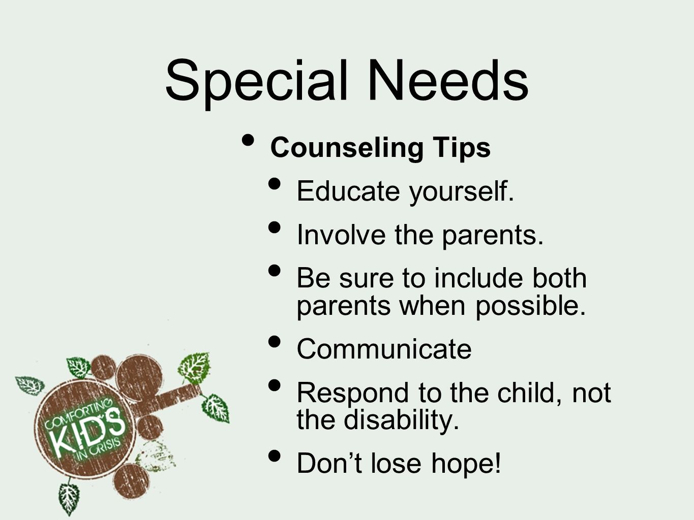 Special Needs Counseling Tips Educate yourself. Involve the parents.
