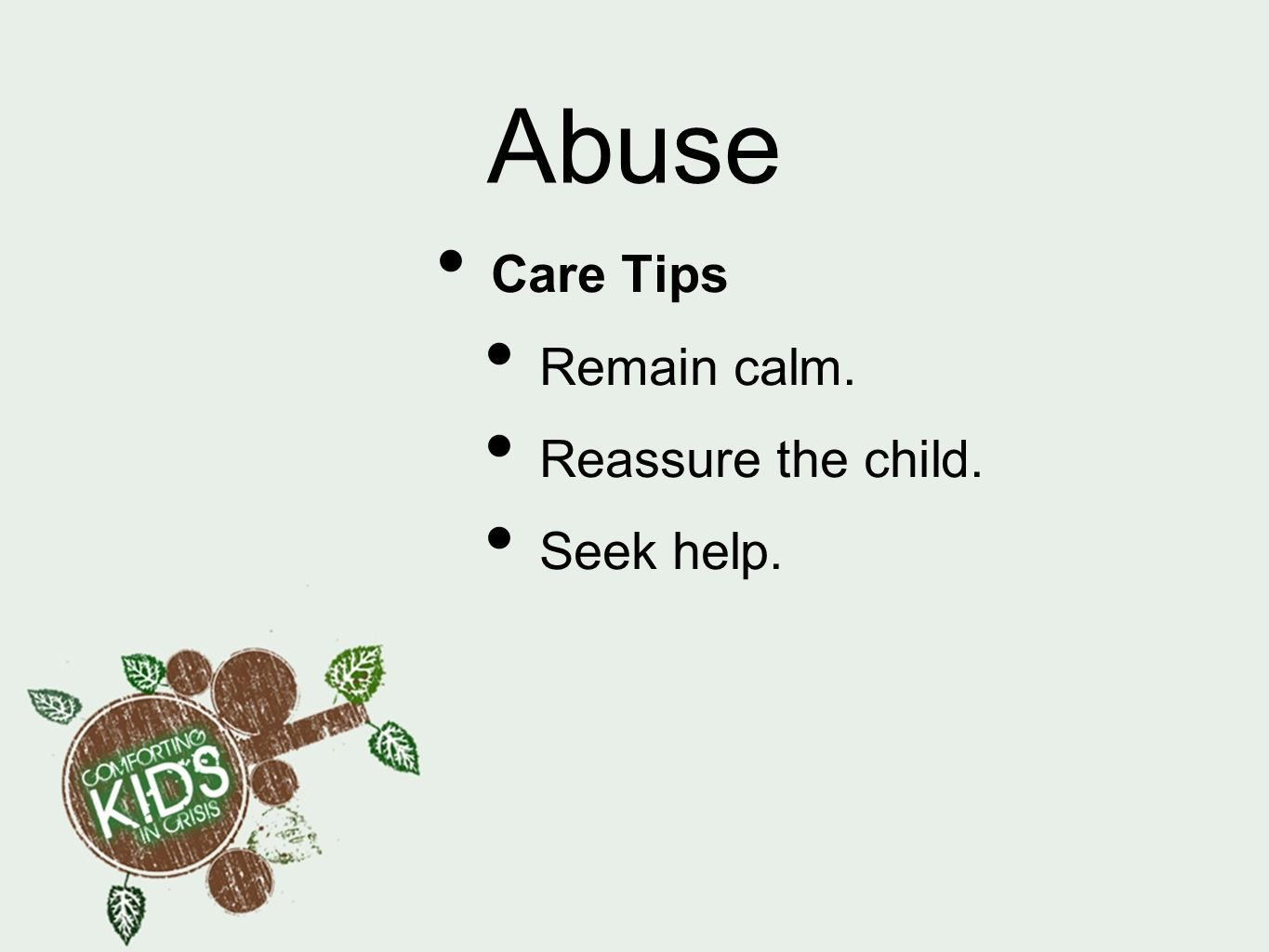 Abuse Care Tips Remain calm. Reassure the child. Seek help.