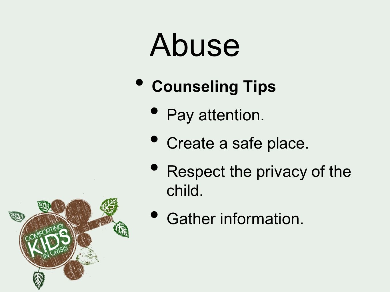 Abuse Counseling Tips Pay attention. Create a safe place.