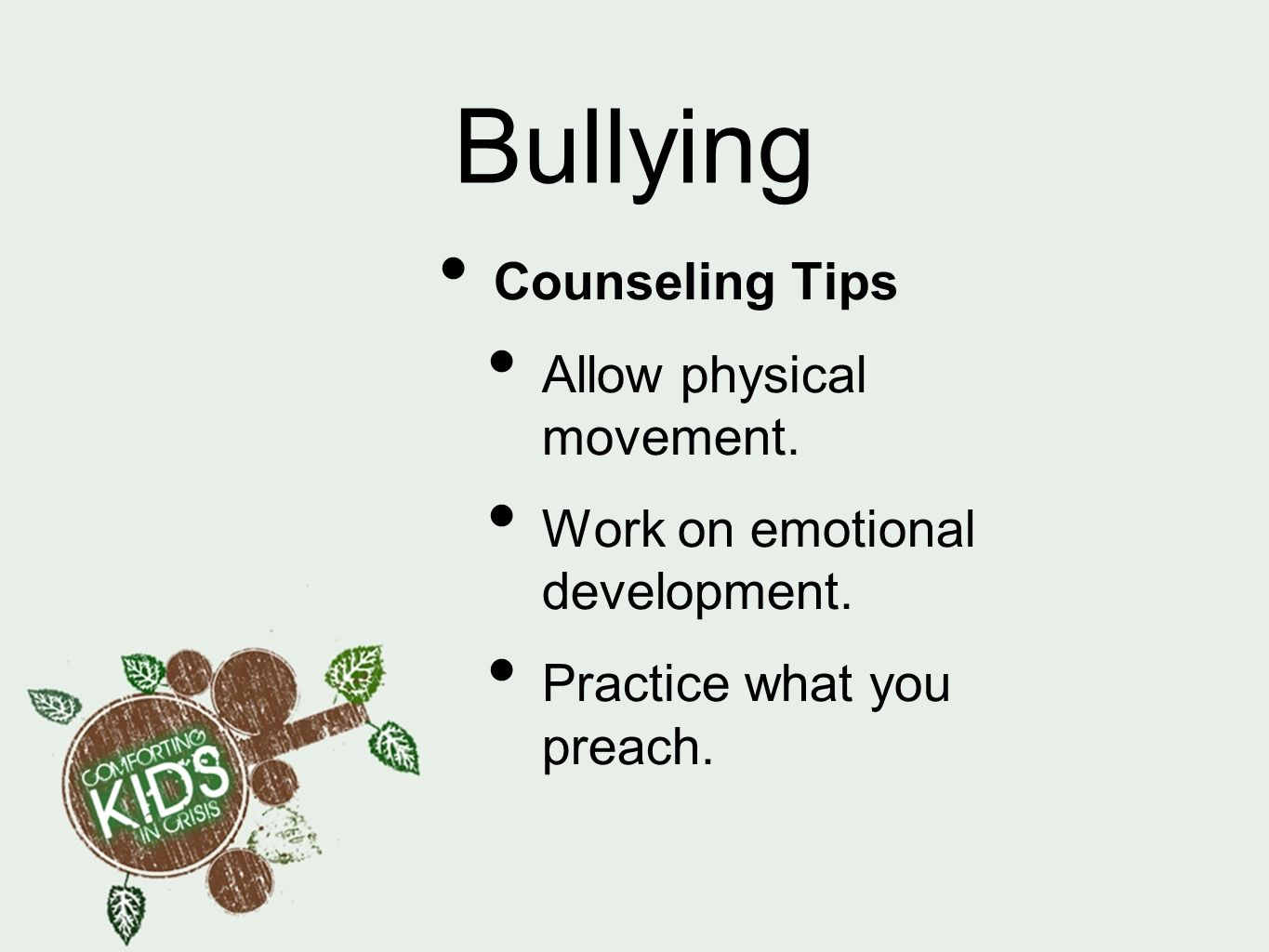 Bullying Counseling Tips Allow physical movement.