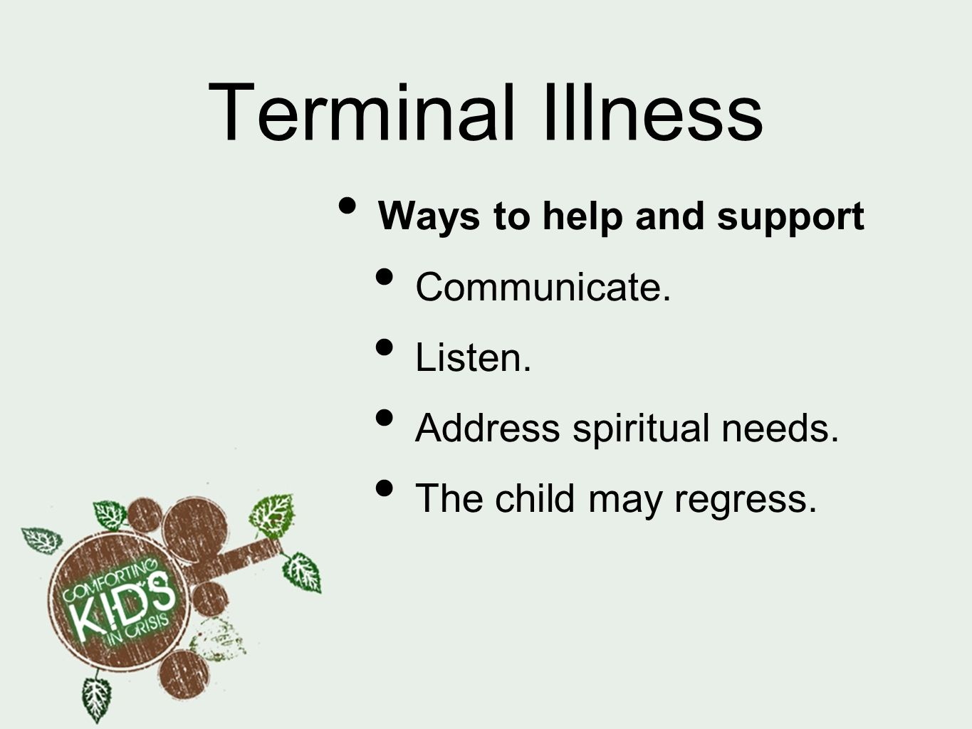 Terminal Illness Ways to help and support Communicate. Listen.