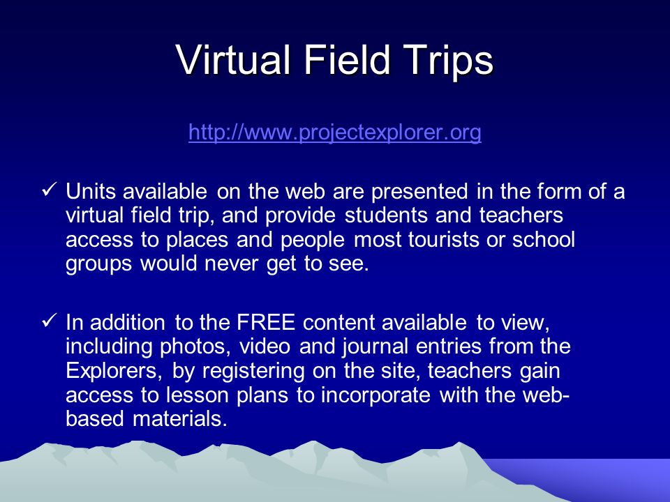 Virtual Field Trips http://www.projectexplorer.org