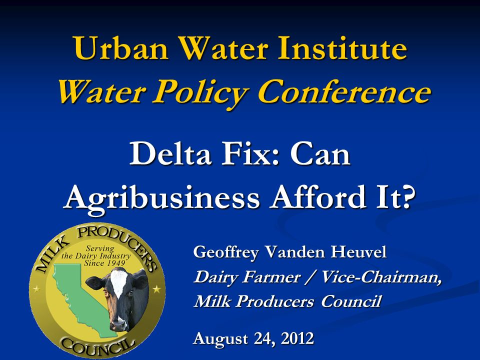 Urban Water Institute Water Policy Conference Delta Fix: Can Agribusiness Afford It