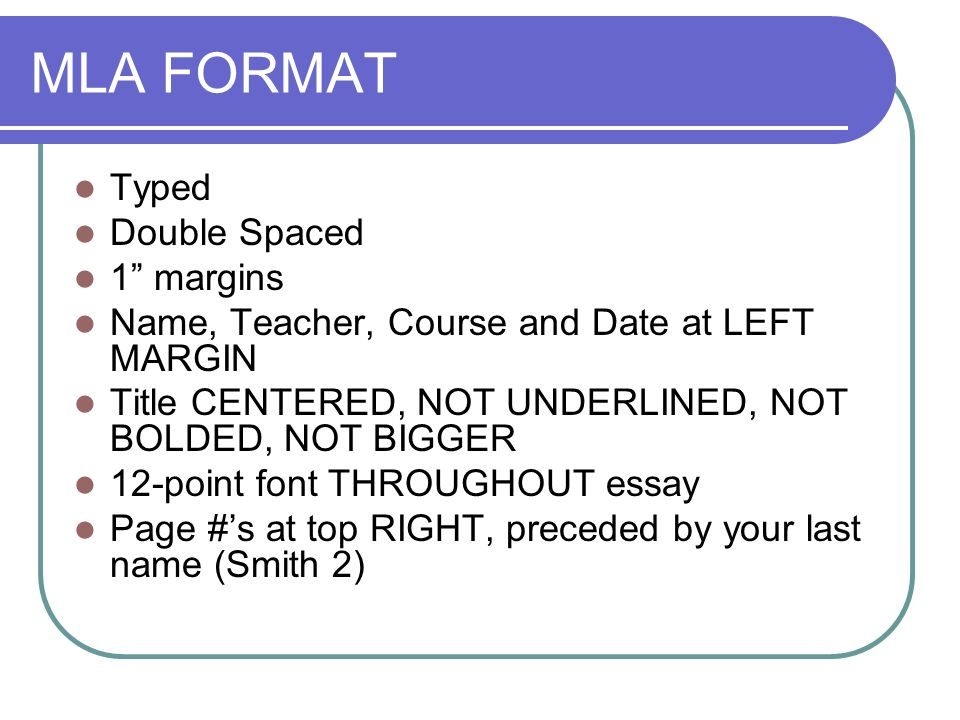 MLA FORMAT Typed Double Spaced 1 margins