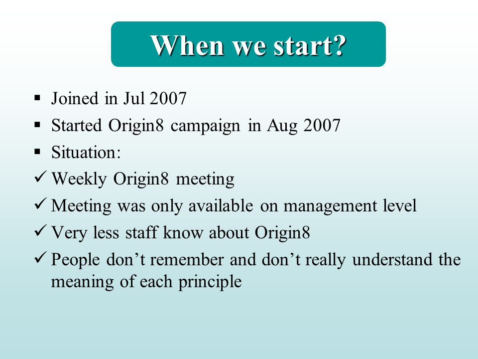 When we start Joined in Jul 2007 Started Origin8 campaign in Aug 2007