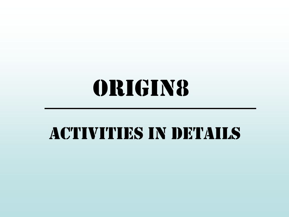 Origin8 activities in details