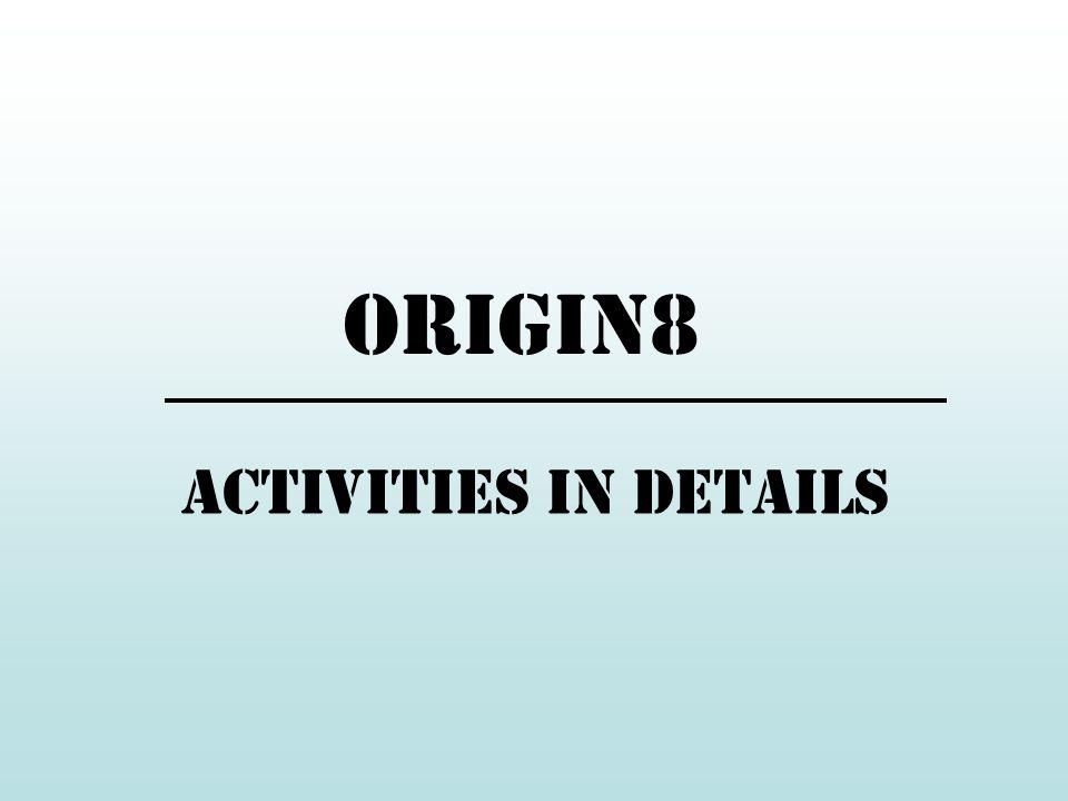 Origin8 activities in details
