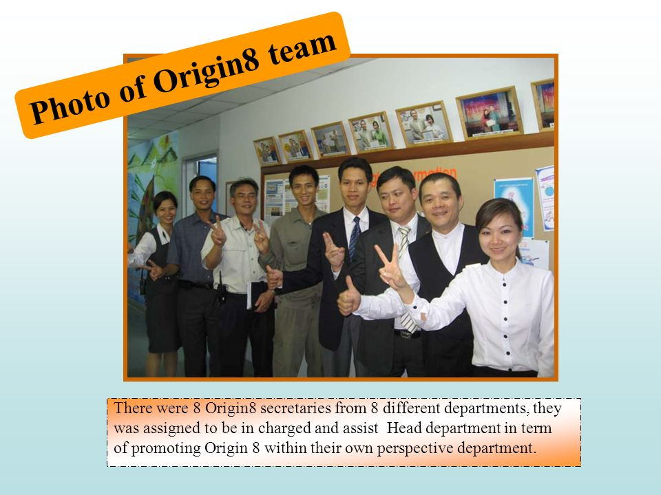 Photo of Origin8 team There were 8 Origin8 secretaries from 8 different departments, they.
