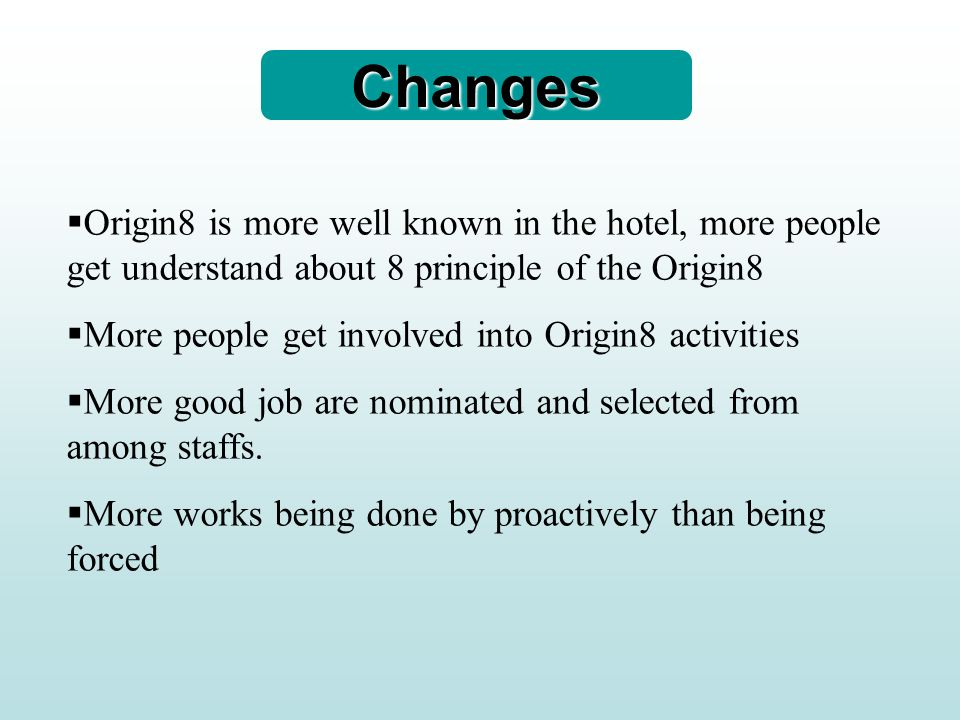ChangesOrigin8 is more well known in the hotel, more people get understand about 8 principle of the Origin8.