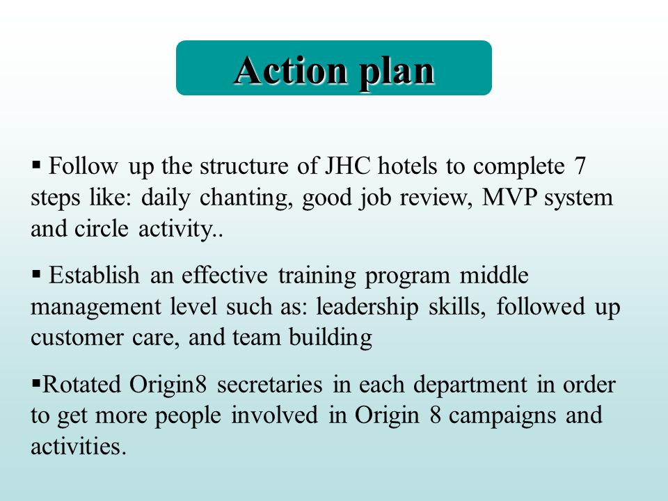 Action planFollow up the structure of JHC hotels to complete 7 steps like: daily chanting, good job review, MVP system and circle activity..