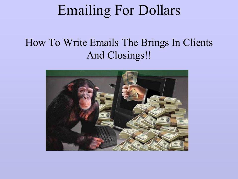 Emailing For Dollars How To Write Emails The Brings In Clients And Closings!!