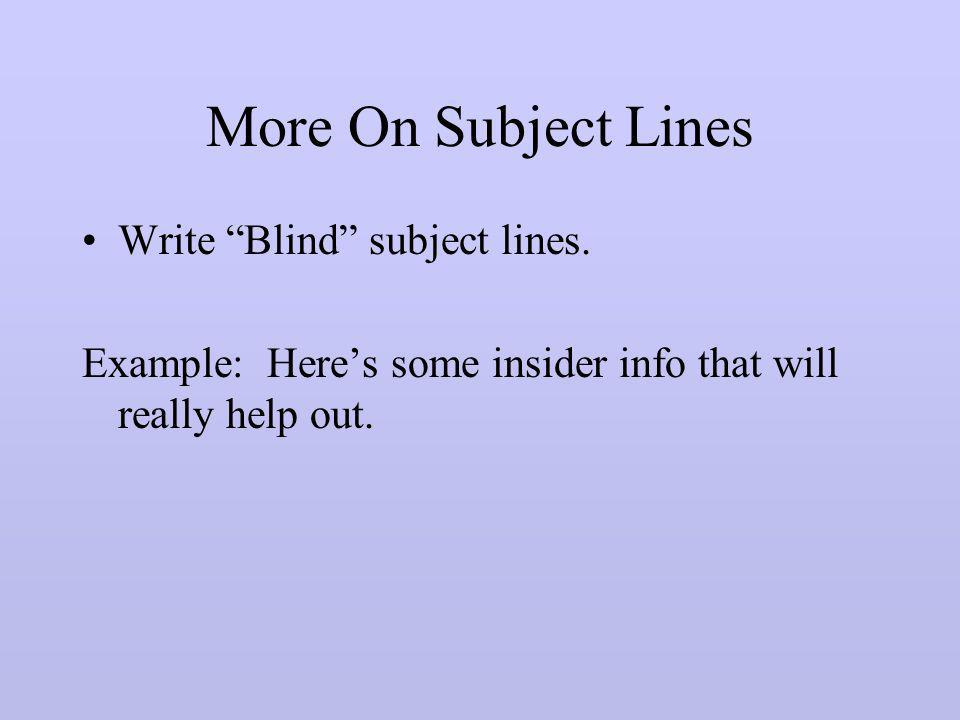 More On Subject Lines Write Blind subject lines.