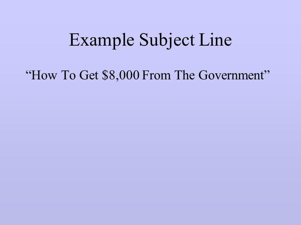 Example Subject Line How To Get $8,000 From The Government