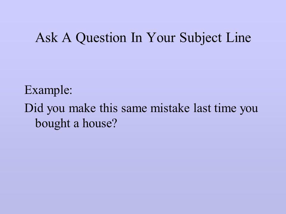 Ask A Question In Your Subject Line