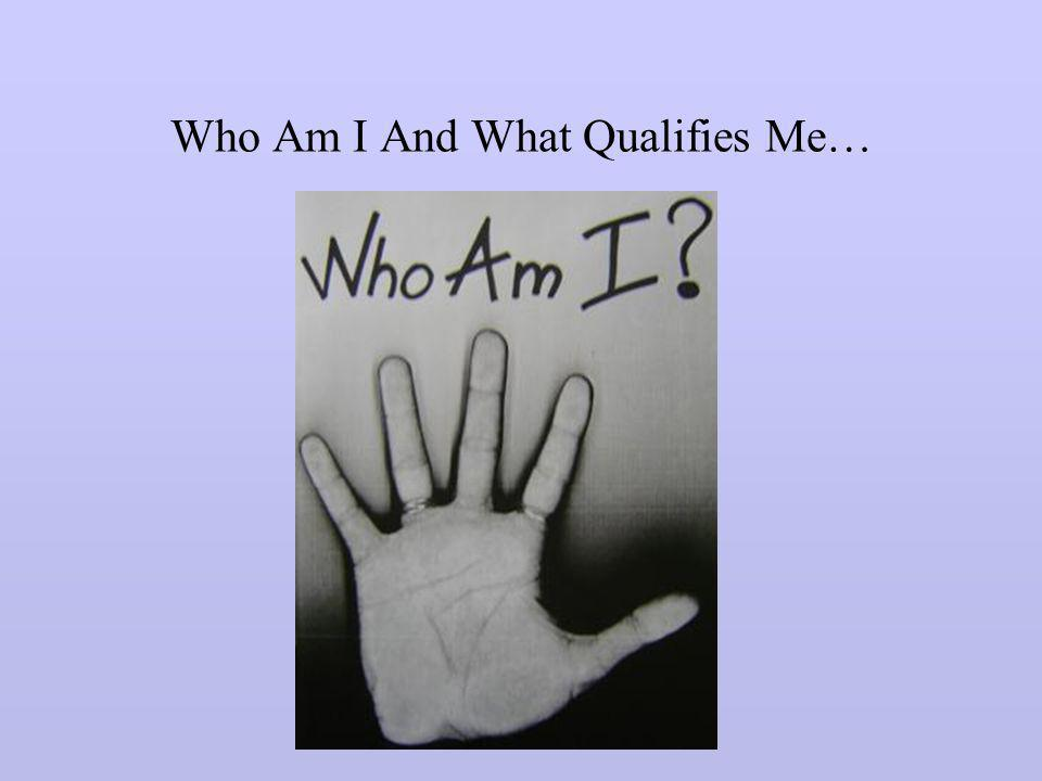 Who Am I And What Qualifies Me…