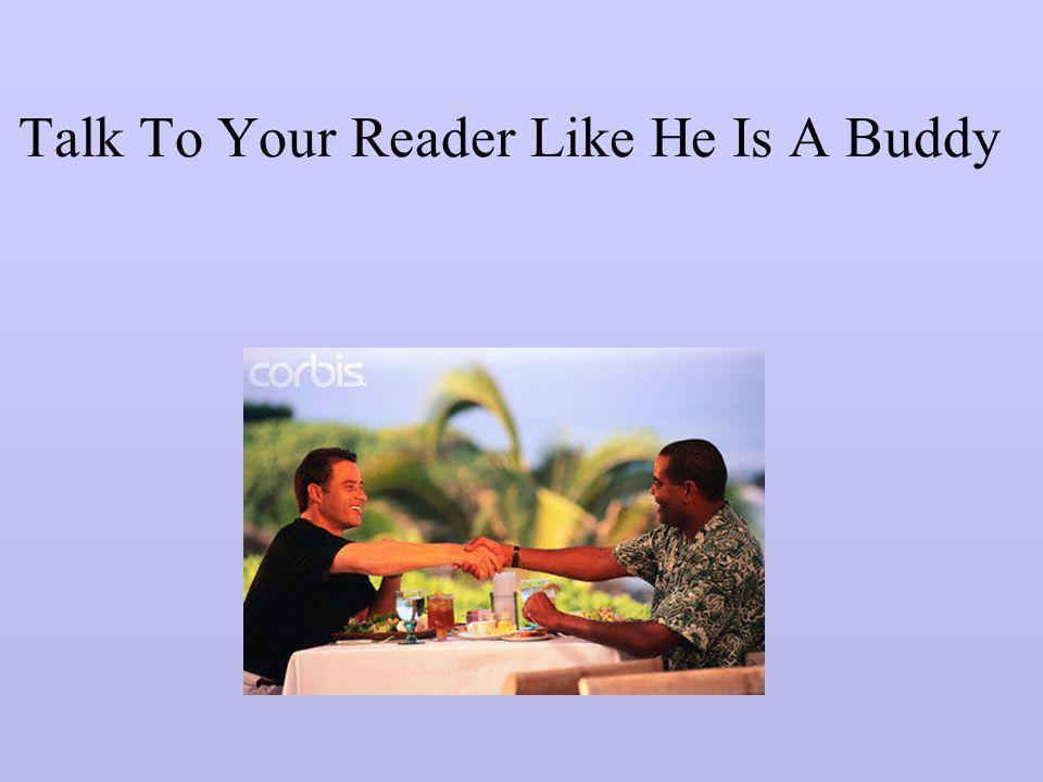 Talk To Your Reader Like He Is A Buddy