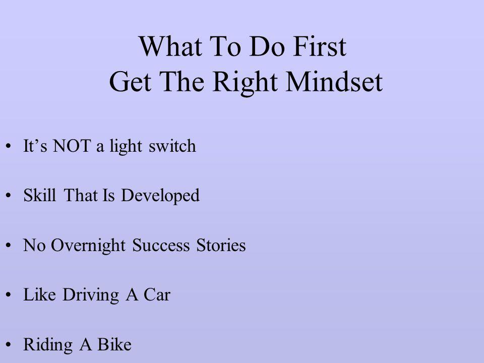 What To Do First Get The Right Mindset