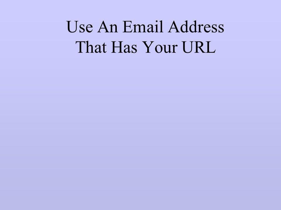 Use An Email Address That Has Your URL
